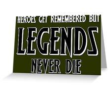 Heroes Get Remembered 1 Greeting Card