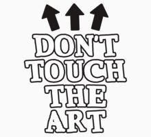 Don't Touch the Art Kids Clothes