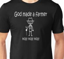 Funny God Made a Farmer: kill! kill! kill! Unisex T-Shirt