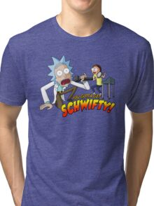 You Gotta Get Schwifty! Tri-blend T-Shirt