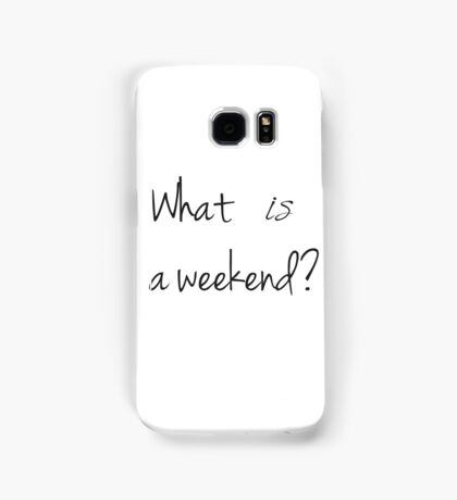 What IS a weekend? Samsung Galaxy Case/Skin