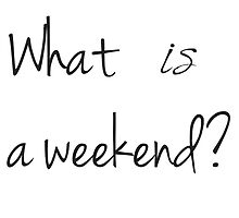 What IS a weekend? by Cizzle