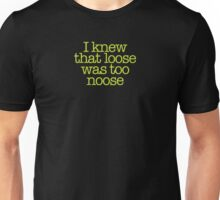 Heathers - I knew that loose was too noose Unisex T-Shirt