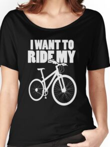 I want to ride... Women's Relaxed Fit T-Shirt