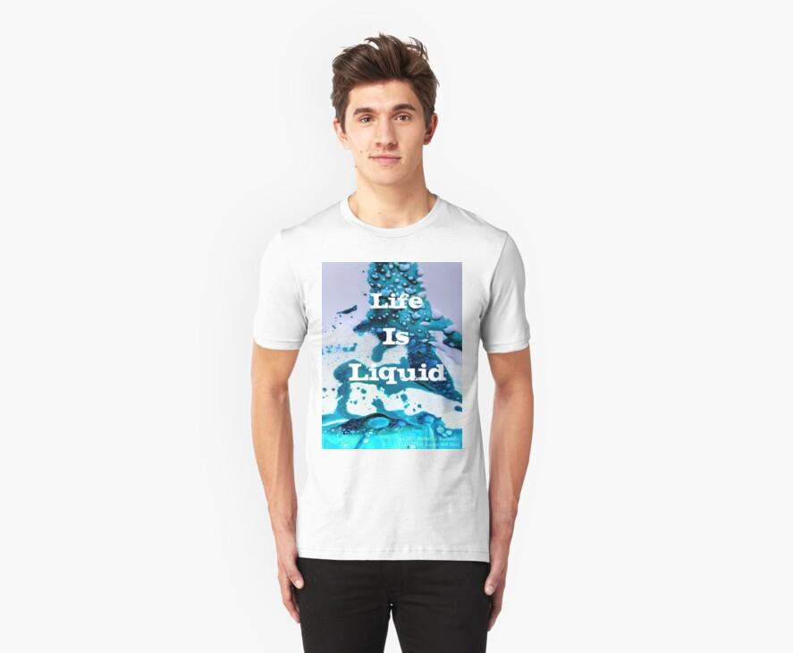 "Aspect 468 ""Life Is Liquid"" FLUIDISM T-Shirt by Robert Kernodle"
