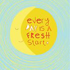 Everyday is a fresh start. by theseakiwi