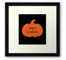 PUMPKIN SPICE IS COMING Framed Print