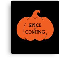 PUMPKIN SPICE IS COMING Canvas Print