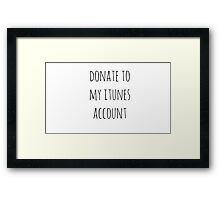 Donate to My iTunes Account Framed Print