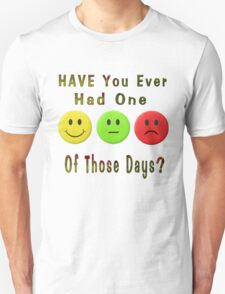 ๑۩۞۩๑ Didja Ever Have One of Those Days Tee Shirt ๑۩۞۩๑ T-Shirt