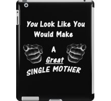You look like a great single mother iPad Case/Skin