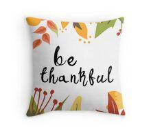 Be Thankful - Thanksgiving Throw Pillow