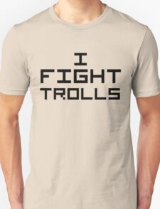 I Fight Trolls Unisex T-Shirt