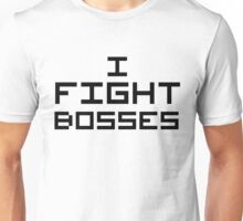 I Fight Bosses Unisex T-Shirt