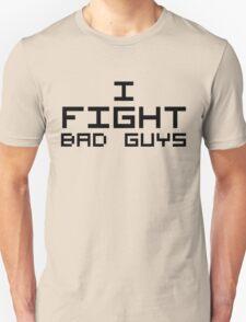 I Fight Bad Guys Unisex T-Shirt