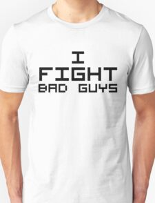 I Fight Bad Guys T-Shirt