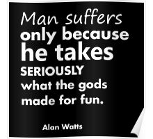 Alan Watts - Why Man Suffers Poster