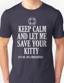 KEEP CALM AND LET ME SAVE YOUR KITTY(IT'S OK I'M A FIREFIGHTER) T-Shirt