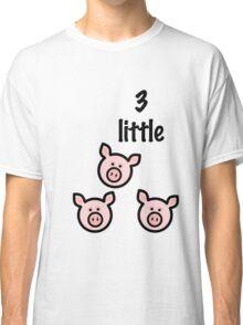 3 little pigs! Classic T-Shirt