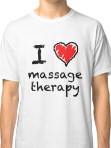 I love massage therapy! Classic T-Shirt