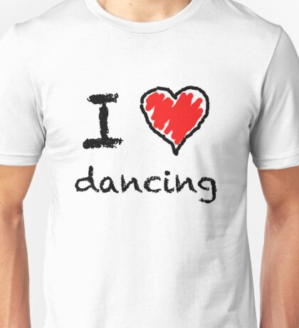 I love dancing Unisex T-Shirt