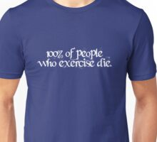 100% of people who exercise die. Unisex T-Shirt