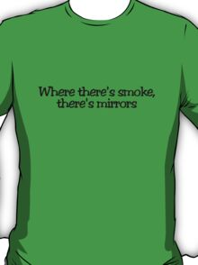 Where there's smoke, there's mirrors T-Shirt