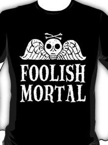 Foolish Mortal T-Shirt