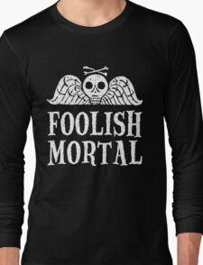 Foolish Mortal Long Sleeve T-Shirt