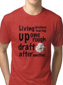 Living: Many rough drafts! Tri-blend T-Shirt
