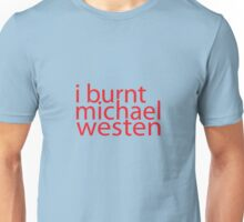 i burnt michael westen Unisex T-Shirt
