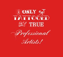 I only get tattooed by professional artists! v1.0 Unisex T-Shirt