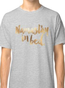 Namastay In Bed Gold & White Classic T-Shirt