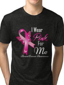 i wear pink for me breast cancer Tri-blend T-Shirt