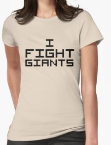 I Fight Giants Womens Fitted T-Shirt