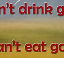 Cant drink gas, Cant eat gas tshirt Sticker