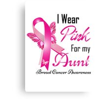 I wear pink for my aun breast cancer Canvas Print