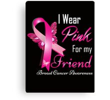 I Wear Pink for My Friend Canvas Print