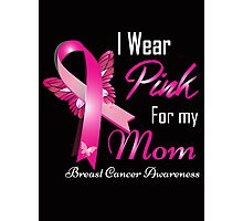 I Wear Pink For My Mom Breast Cancer Awareness Photographic Print