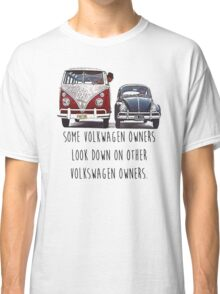 Some VW Owners Look Down Volkswagen Classic T-Shirt