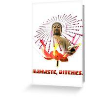 Namaste, Bitches! Greeting Card