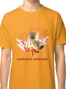 Namaste, Bitches! Classic T-Shirt