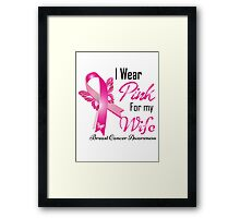 i wear pink for my  wife breast cancer Framed Print