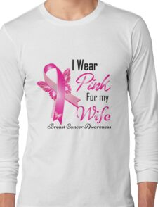 i wear pink for my  wife breast cancer Long Sleeve T-Shirt