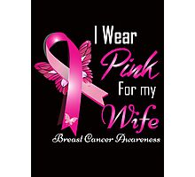 i wear pink for my  wife breast cancer Photographic Print