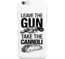 Leave the Gun Take the Cannoli iPhone Case/Skin