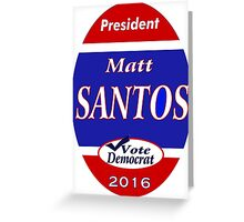 Matt Santos for the West Wing - 2016 Greeting Card