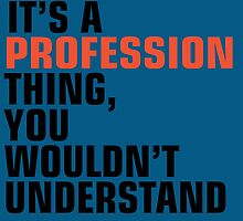 IT'S A PROFESSION THING, YOU WOULDN'T UNDERSTAND by inkedcreatively
