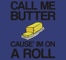 Call Me Butter... Cause' I'm On A Roll! by ScottW93
