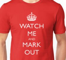 Watch Me and Mark Out Unisex T-Shirt